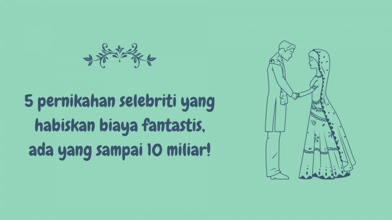 5 pernikahan selebriti yang habiskan biaya fantastis, ada yang sampai 10 miliar!